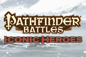 Pathfinder Battles: Iconic Heroes